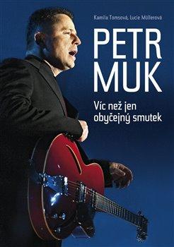 Obálka titulu Petr Muk - Víc než jen obyčejný smutek