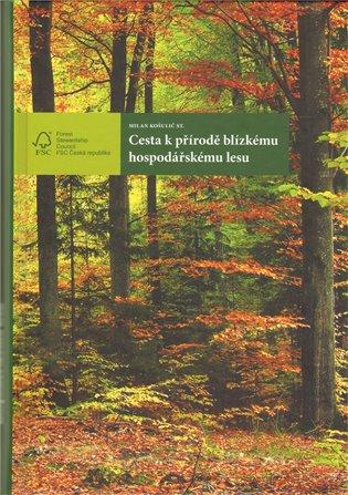 Cesta k přírodě blízkému hospodářskému lesu - Milan Košulič | Booksquad.ink