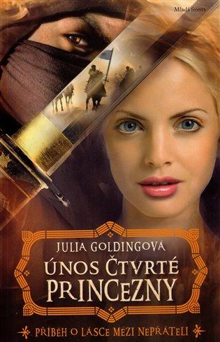 Únos čtvrté princezny:Příběh o lásce mezi nepřáteli - Julia Goldingová   Booksquad.ink
