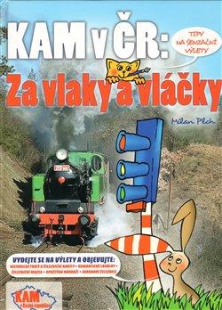 Obálka titulu Kam v ČR: Za vlaky a vláčky