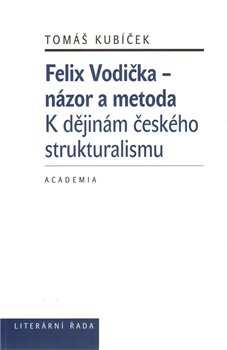 Obálka titulu Felix Vodička - názor a metoda, K dějinám českého strukturalismu