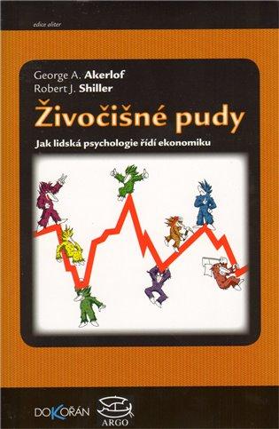 Živočišné pudy:Jak lidská psychologie ovlivňuje ekonomiku - George A. Akerlof, | Booksquad.ink