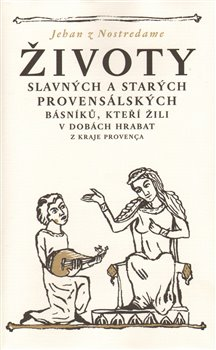 Obálka titulu Životy slavných a starých provensálských básníků, kteří žili v dobách hrabat