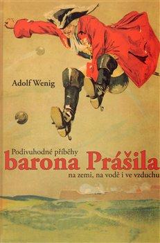 Obálka titulu Podivuhodné příběhy barona Prášila na zemi, na vodě i ve vzduchu