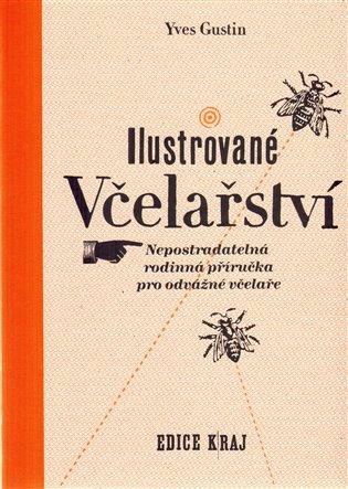 Ilustrované včelařství:Nepostradatelná rodinná příručka pro odvážné včelaře - Yves Gustin | Booksquad.ink