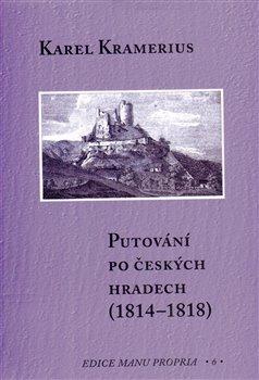 Obálka titulu Putování po českých hradech (1814–1818)