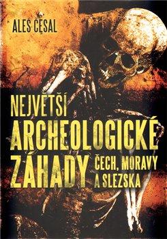 Obálka titulu Největší archeologické záhady Čech, Moravy a Slezska