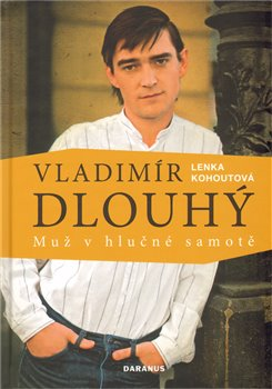 Obálka titulu Vladimír Dlouhý - muž v hlučné samotě