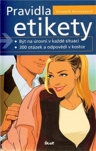 Pravidla etikety:Být na úrovni v každé situaci, 300 otázek a odpovědí v kostce - Elisabeth Bonneauová | Booksquad.ink