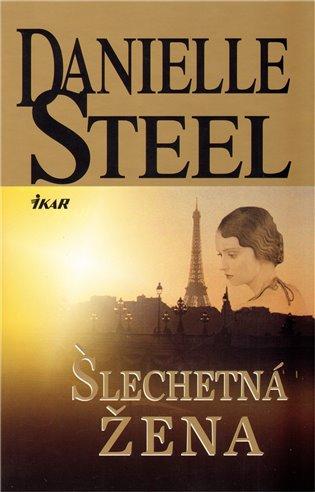 Šlechetná žena - Danielle Steel | Booksquad.ink