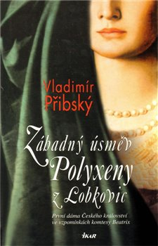 Obálka titulu Záhadný úsměv Polyxeny z Lobkovic