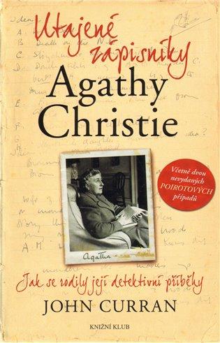 Utajené zápisníky Agathy Christie:Jak se rodily její detektivní příběhy - John Curran | Booksquad.ink