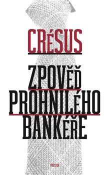 Obálka titulu Zpověď prohnilého bankéře