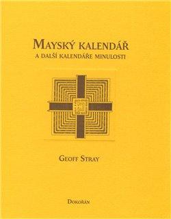 Obálka titulu Mayský kalendář a další kalendáře minulosti