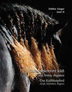 Obálka titulu Chladnokrevný kůň – síla, krása, elegance