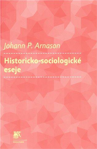 Historicko-sociologické eseje - Johann P. Arnason | Booksquad.ink
