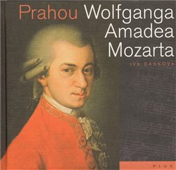 Obálka titulu Prahou Wolfganga  Amadea Mozarta
