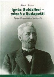 Ignác Goldziher – vezeň z Budapešti : Život a dílo zakladatele islamologie