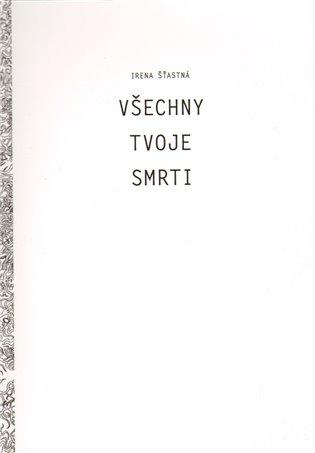 Všechny tvoje smrti - Irena Šťastná   Booksquad.ink