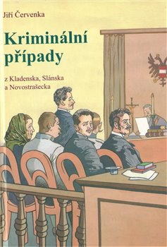 Obálka titulu Kriminální případy z Kladenska, Slánska a Novostrašecka