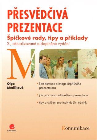 Přesvědčivá prezentace:Špičkové rady, tipy a příklady - Olga Medlíková | Booksquad.ink