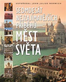 Obálka titulu Sedmdesát nejzajímavějších příběhů měst světa
