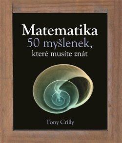 Obálka titulu Matematika, 50 myšlenek, které musíte znát