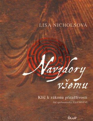 Navzdory všemu:Klíč k zákonu přitažlivosti - Lisa Nicholsová | Booksquad.ink