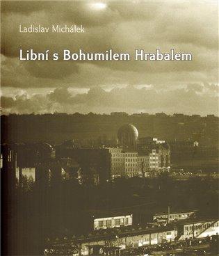 Libní s Bohumilem Hrabalem - Ladislav Michálek | Booksquad.ink