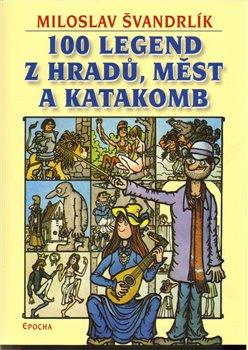 Obálka titulu 100 legend z hradů, měst a katakomb