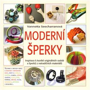 Moderní šperky:Inspirace k tvorbě originálních ozdob a šperků z netradičních materiálů… - Vannetta Seecharranová | Booksquad.ink