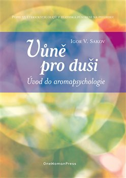 Obálka titulu Vůně pro duši. Úvod do aromapsychologie