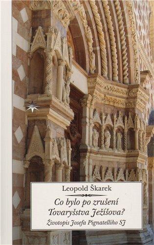 Co bylo po zrušení Tovaryšstva Ježíšova?:Životopis Josefa Pignatelliho SJ - Leopold Škarek | Booksquad.ink