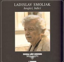 Obálka titulu Ladislav Smoljak hrající, bdící