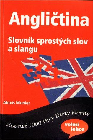Angličtina - Slovník sprostých slov a slangu:více než 1000 Very Dirty Words - Alexis Munier | Replicamaglie.com