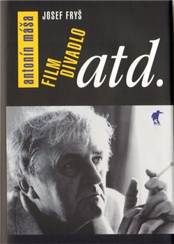 Obálka titulu Antonín Máša. Film, divadlo atd.