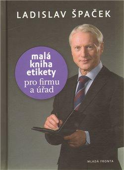Obálka titulu Malá kniha etikety pro firmu a úřad