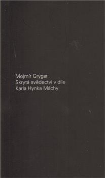 Obálka titulu Skrytá svědectví v díle Karla Hynka Máchy