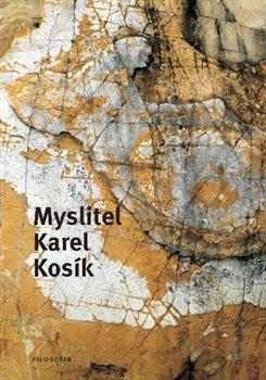 Obálka titulu Myslitel Karel Kosík