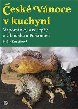 Obálka titulu České Vánoce v kuchyni. Vzpomínky a recepty z Chodska a Pošumaví
