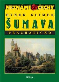 Neznámé Čechy - Šumava -  Prachaticko
