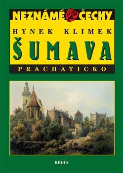Obálka titulu Neznámé Čechy - Šumava -  Prachaticko