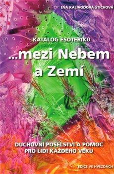 Katalog esoteriků. ... mezi Nebem a Zemí - Eva Kalivodová