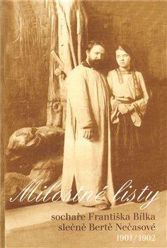 Obálka titulu Milostné listy sochaře Františka Bílka slečně Bertě Nečasové 1901/1902