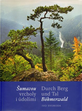 Šumavou vrcholy i údolími / Durch Berg und Tal Böhmerwald - Ivo Svoboda | Booksquad.ink