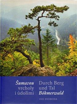 Obálka titulu Šumavou vrcholy i údolími / Durch Berg und Tal Böhmerwald