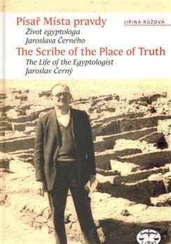 Obálka titulu Písař Místa pravdy. Biografie egyptologa Jaroslava Černého