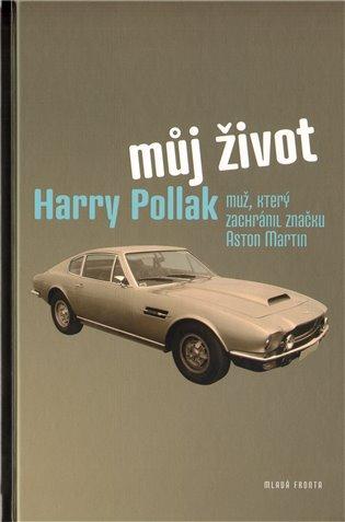 Můj život:Muž, který zachránil značku Aston Martin - Harry Pollak   Booksquad.ink