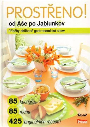Prostřeno! Od Aše po Jablunkov:Příběhy nejsledovanější gastronomické show - -   Booksquad.ink