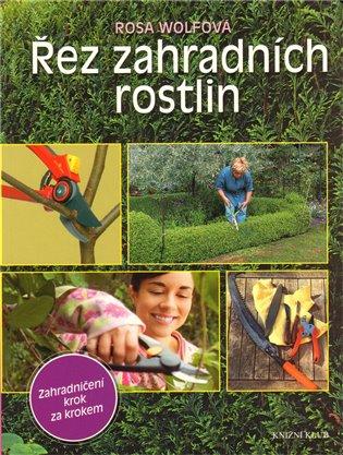 Řez zahradních rostlin:Krok za krokem - Rosa Wolfová   Booksquad.ink